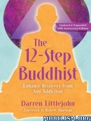 12-Step Buddhist (10th Anniversary Ed.) by Darren Littlejohn