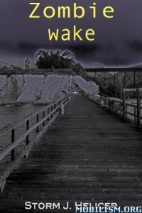 Download ebook Zombie Wake by Storm J. Helicer (.ePUB)