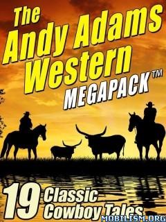 Download ebook The Andy Adams Western Megapack by Andy Adams (.ePUB)