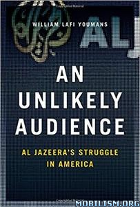 Download ebook An Unlikely Audience by William Lafi Youmans (.PDF)