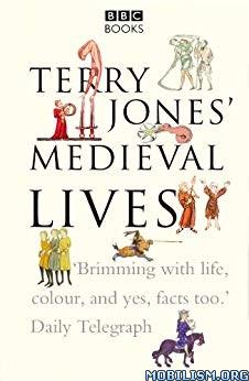 Terry Jones' Medieval Lives by Alan Ereira, Terry Jones