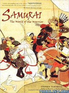 Samurai: The World of the Warrior by Stephen Turnbull