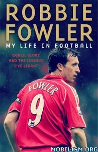 Robbie Fowler: My Life In Football by Robbie Fowler