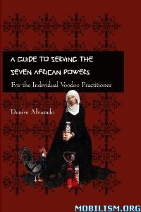 A Guide to Serving the Seven African Powers by Denise Alvarado
