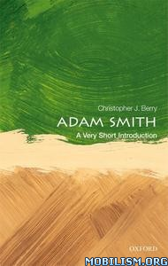 Adam Smith: A Very Short Introduction by Christopher J. Berry
