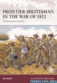 Download ebook Frontier Militiaman in the War of 1812 by Ed Gilbert (.ePUB)