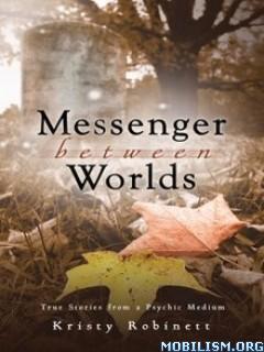 Download ebook Messenger Between Worlds by Kristy Robinett (.ePUB)