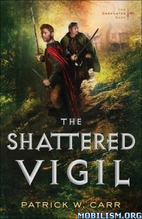 Download ebook The Shattered Vigil by Patrick W. Carr (.ePUB)