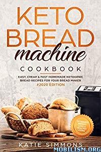 Keto Bread Machine Cookbook #2020 by Katie Simmons
