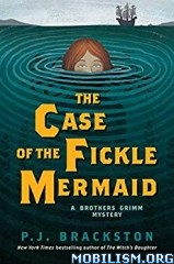 The Case of the Fickle Mermaid by P. J. Brackston