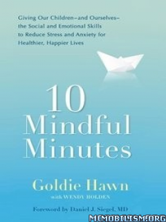 10 Mindful Minutes by Goldie Hawn, Wendy Holden
