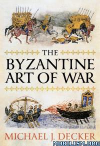 Download ebook The Byzantine Art of War by Michael J. Decker (.ePUB)