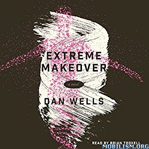 Download ebook Extreme Makeover by Dan Wells (.MP3)