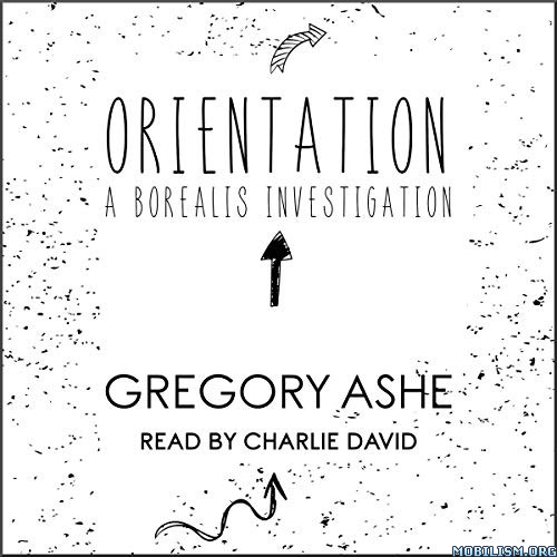 Orientation by Gregory Ashe (.M4B)