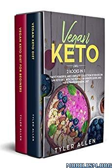 Vegan Keto: 2 Books in 1 by Tyler Allen