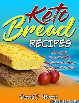Keto Bread Recipes by David J. Morris  +