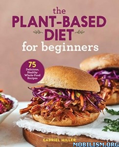 The Plant-Based Diet for Beginners by Gabriel Miller