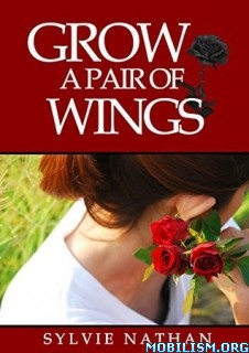 Download Grow a Pair of Wings by Sylvie Nathan (.ePUB)(.AZW3)
