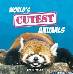 World's Cutest Animals by Josie Ripley