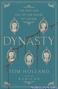 Dynasty: Rise and Fall of the House of Caesar by Tom Holland