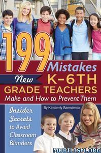 199 Mistakes New K – 6th Grade Teachers by Kimberly Sarmiento