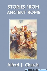 Download Stories from Ancient Rome by Alfred J. Church (.ePUB)