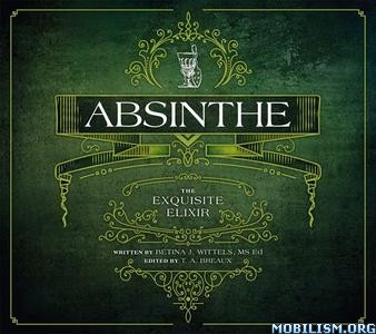 Download ebook Absinthe: The Exquisite Elixir by Betina J. Wittels (.ePUB)
