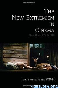 Download ebook The New Extremism in Cinema by Tanya Horeck, et al (.PDF)