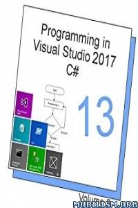 Download ebook Programming in Visual Studio 2017 C# 13 by Tim R. Wolf(.PDF)