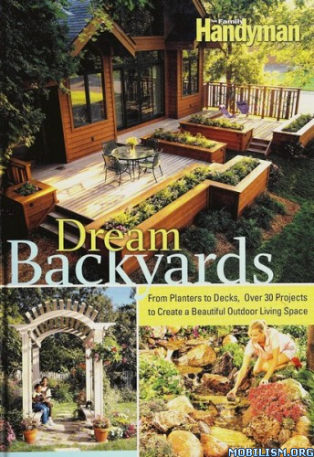 Dream Backyards by Editors of The Family Handyman