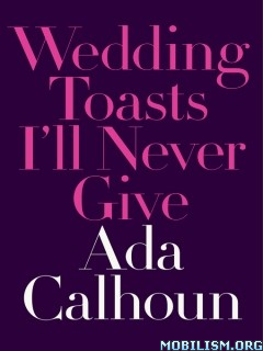 Download Wedding Toasts I'll Never Give by Ada Calhoun (.ePUB)