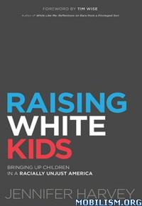 Raising White Kids by Jennifer Harvey  +