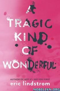 Download ebook A Tragic Kind of Wonderful by Eric Lindstrom (.ePUB)