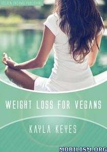 Weight Loss for Vegans by Kayla Keyes