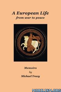 A European Life: From War to Peace by Michael Tracy