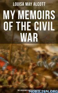 My Memoirs of the Civil War by Louisa May Alcott