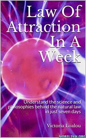 Law Of Attraction In A Week by Victoria Loalou
