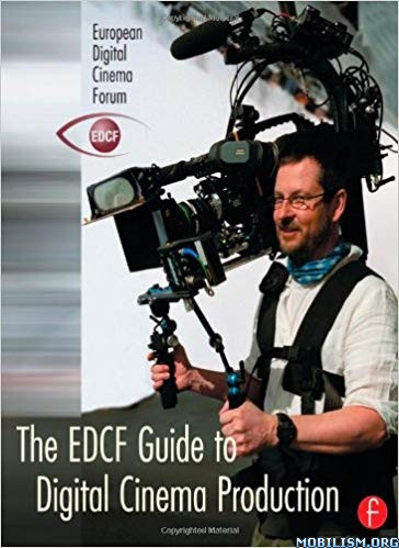 The EDCF Guide to Digital Cinema Production by Lars Svanberg