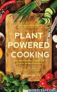 Plant-Powered Cooking: 52 Inspired Ideas by Alice Mary Alvrez