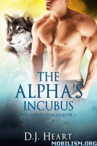 Download ebook The Alpha's Incubus by D.J. Heart (.ePUB)