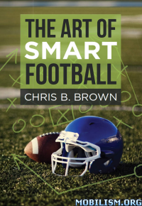 Download The Art of Smart Football by Chris B. Brown (.ePUB)+