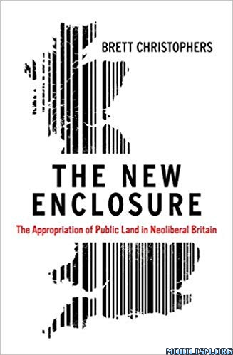 The New Enclosure: The Appropriation by Brett Christophers