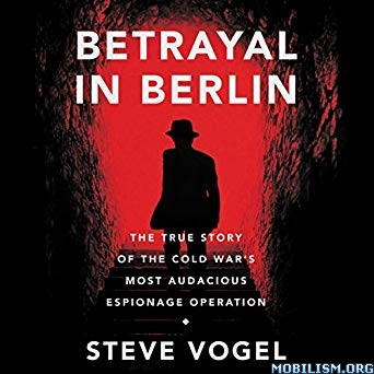 Betrayal in Berlin by Steve Vogel