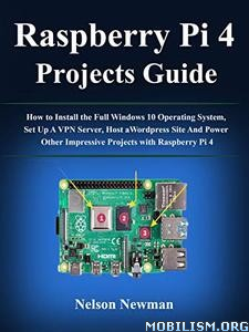 Raspberry Pi 4 Projects User Guide by Nelson Newman
