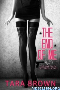 Download ebook The End of Me (Single Lady Spy #1) by Tara Brown (.ePUB)+