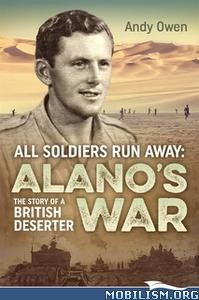 All Soldiers Run Away: Alano's War by Andy Owen