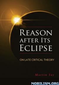 Download ebook Reason after Its Eclipse by Martin Jay (.PDF)