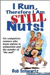 Download I Run, Therefore I am STILL Nuts! by Bob Schwartz (.PDF)
