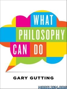 Download ebook What Philosophy Can Do by Gary Gutting (.ePUB)(.AZW3)