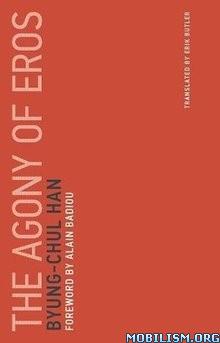 Download ebook The Agony of Eros by Byung-Chul Han (.ePUB)(.MOBI)+
